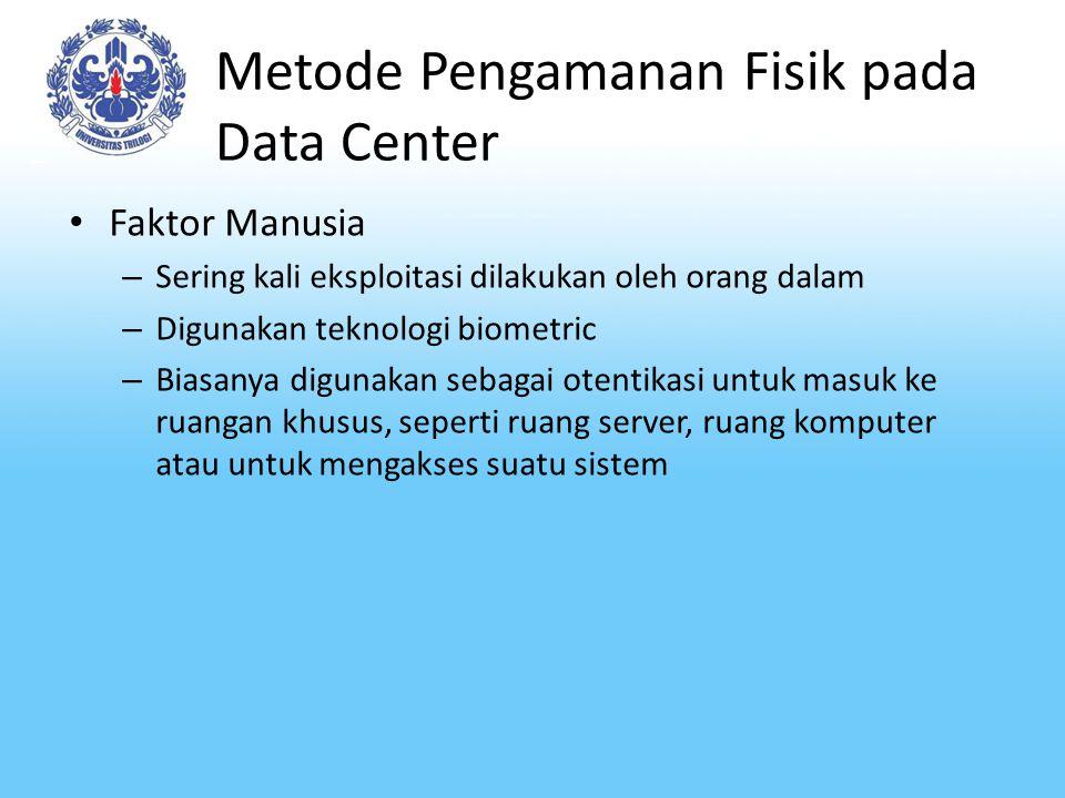 Metode Pengamanan Fisik pada Data Center Faktor Manusia – Sering kali eksploitasi dilakukan oleh orang dalam – Digunakan teknologi biometric – Biasany