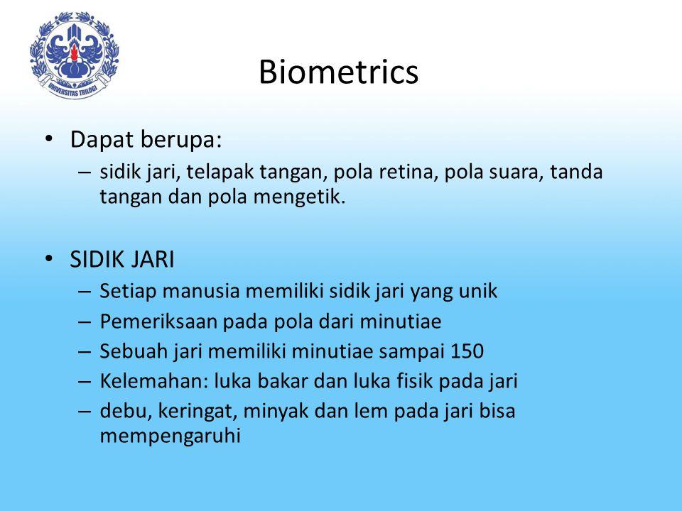 Biometrics Dapat berupa: – sidik jari, telapak tangan, pola retina, pola suara, tanda tangan dan pola mengetik. SIDIK JARI – Setiap manusia memiliki s