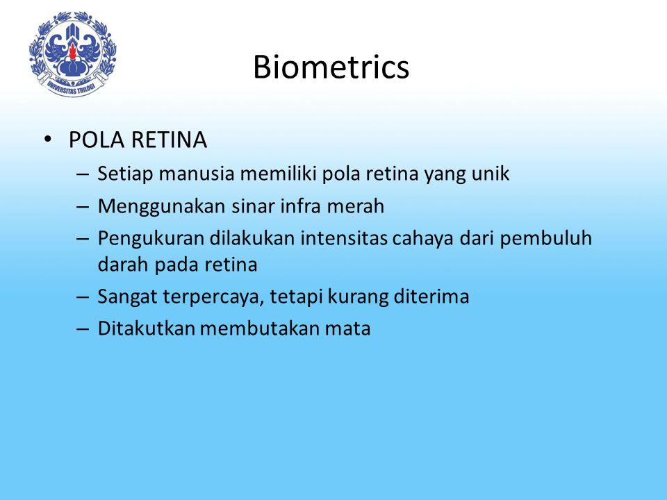 Biometrics POLA RETINA – Setiap manusia memiliki pola retina yang unik – Menggunakan sinar infra merah – Pengukuran dilakukan intensitas cahaya dari p