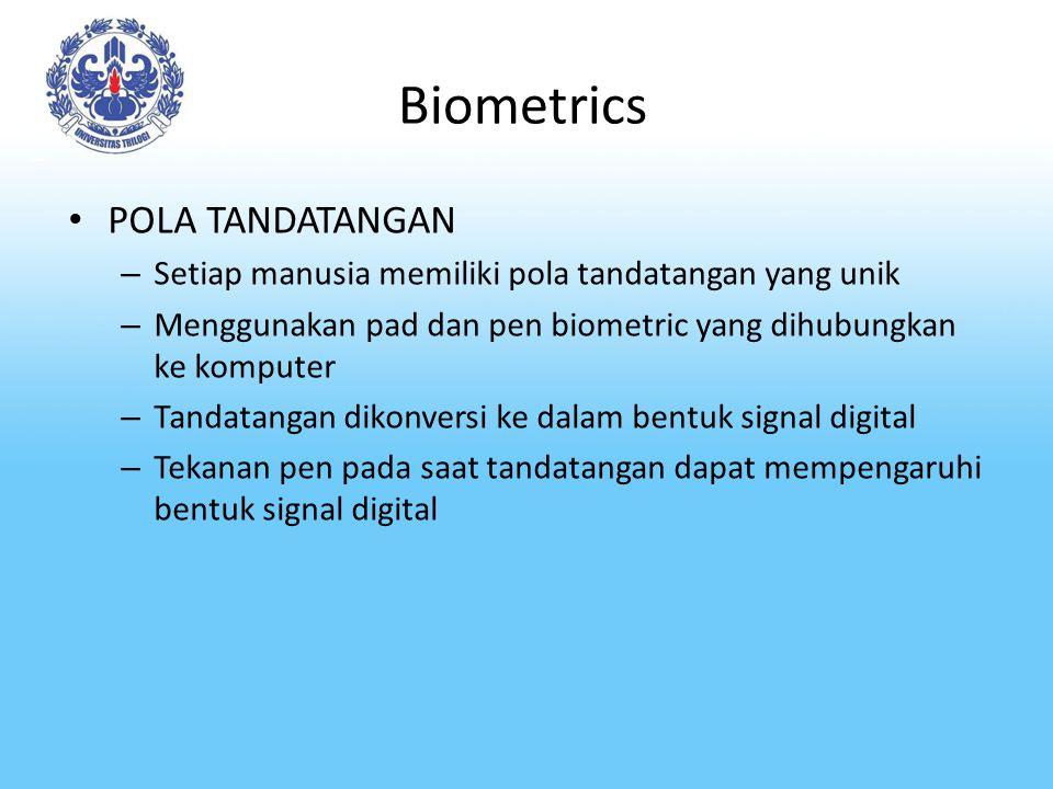 Biometrics POLA TANDATANGAN – Setiap manusia memiliki pola tandatangan yang unik – Menggunakan pad dan pen biometric yang dihubungkan ke komputer – Ta