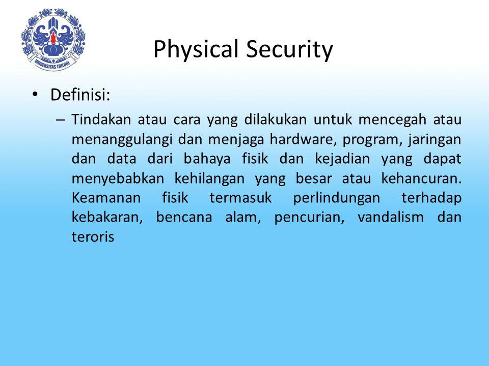 Physical Security Definisi: – Tindakan atau cara yang dilakukan untuk mencegah atau menanggulangi dan menjaga hardware, program, jaringan dan data dar