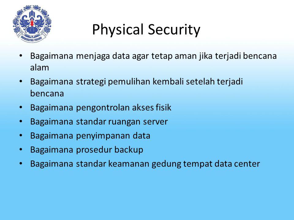 Physical Security Bagaimana menjaga data agar tetap aman jika terjadi bencana alam Bagaimana strategi pemulihan kembali setelah terjadi bencana Bagaim