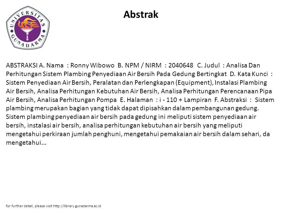 Abstrak ABSTRAKSI A. Nama : Ronny Wibowo B. NPM / NIRM : 2040648 C. Judul : Analisa Dan Perhitungan Sistem Plambing Penyediaan Air Bersih Pada Gedung