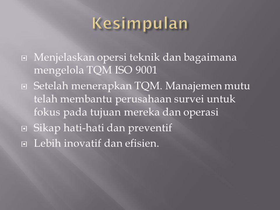  Menjelaskan opersi teknik dan bagaimana mengelola TQM ISO 9001  Setelah menerapkan TQM.