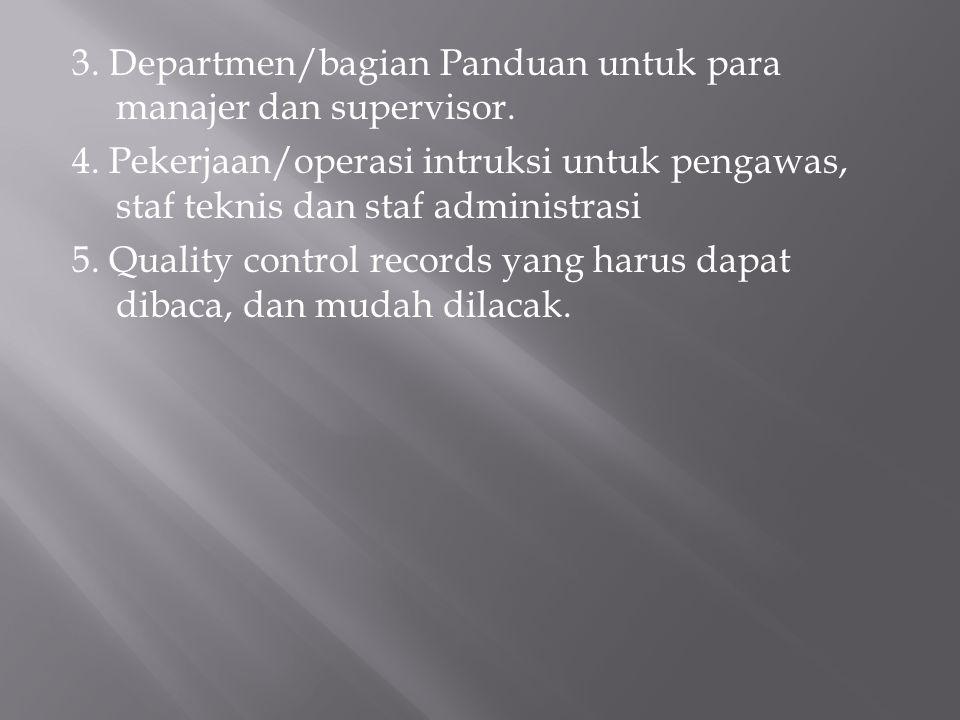 3. Departmen/bagian Panduan untuk para manajer dan supervisor. 4. Pekerjaan/operasi intruksi untuk pengawas, staf teknis dan staf administrasi 5. Qual