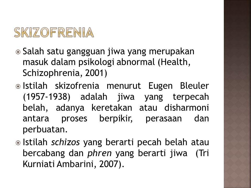  Terdeteksi mulai tahun 1990 di Indonesia diperkirakan sekitar 1-2 juta penduduk menderita skizofrenia dan hanya 7000-10000 penderita yang telah memperoleh penanganan secara medis.