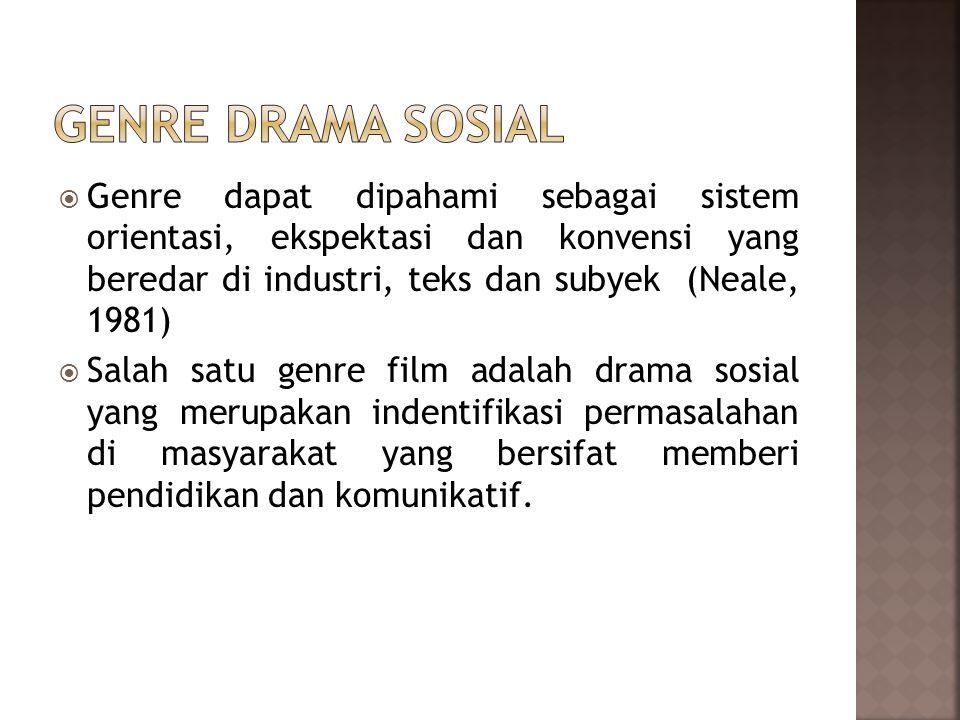  Genre dapat dipahami sebagai sistem orientasi, ekspektasi dan konvensi yang beredar di industri, teks dan subyek (Neale, 1981)  Salah satu genre film adalah drama sosial yang merupakan indentifikasi permasalahan di masyarakat yang bersifat memberi pendidikan dan komunikatif.