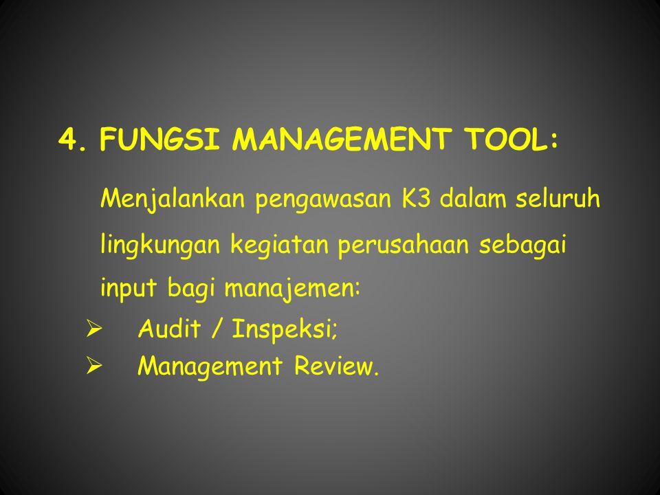 4.FUNGSI MANAGEMENT TOOL: Menjalankan pengawasan K3 dalam seluruh lingkungan kegiatan perusahaan sebagai input bagi manajemen:  Audit / Inspeksi;  Management Review.