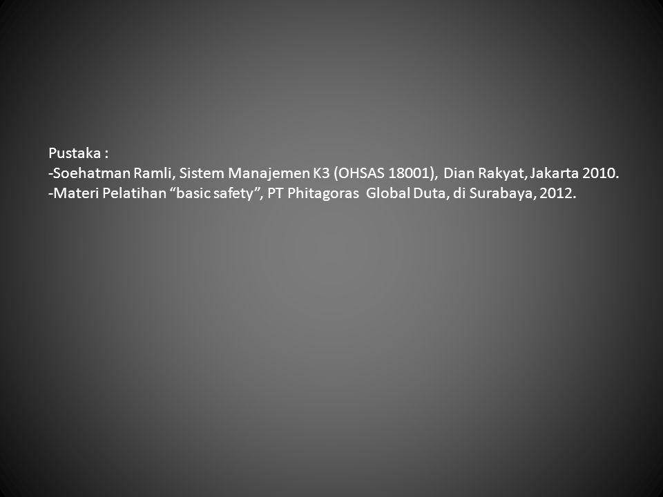 Pustaka : -Soehatman Ramli, Sistem Manajemen K3 (OHSAS 18001), Dian Rakyat, Jakarta 2010.