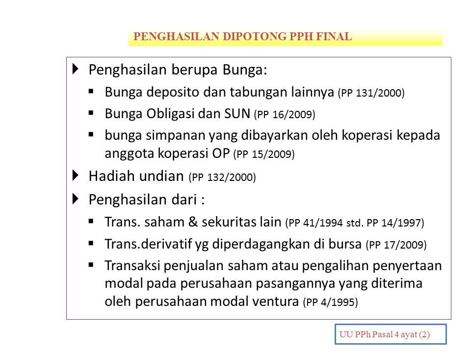 PENGHASILAN DIPOTONG PPH FINAL PENDAHULUAN UU PPh Pasal 4 ayat (2)  Penghasilan berupa Bunga:  Bunga deposito dan tabungan lainnya (PP 131/2000)  B