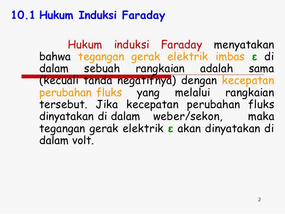 2 10.1Hukum Induksi Faraday Hukum induksi Faraday menyatakan bahwa tegangan gerak elektrik imbas ε di dalam sebuah rangkaian adalah sama (kecuali tand
