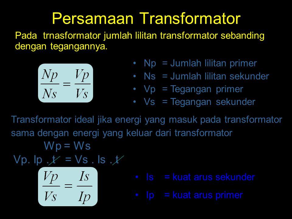 Persamaan Transformator Pada trnasformator jumlah lilitan transformator sebanding dengan tegangannya. Np= Jumlah lilitan primer Ns= Jumlah lilitan sek