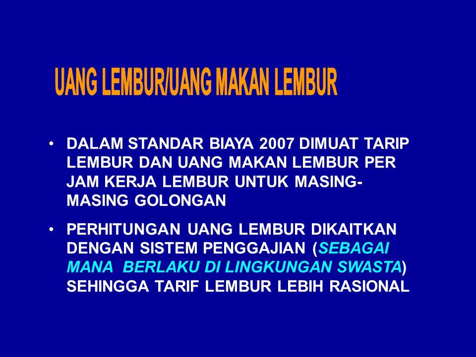 DALAM STANDAR BIAYA 2007 DIMUAT TARIP LEMBUR DAN UANG MAKAN LEMBUR PER JAM KERJA LEMBUR UNTUK MASING- MASING GOLONGAN PERHITUNGAN UANG LEMBUR DIKAITKAN DENGAN SISTEM PENGGAJIAN (SEBAGAI MANA BERLAKU DI LINGKUNGAN SWASTA) SEHINGGA TARIF LEMBUR LEBIH RASIONAL