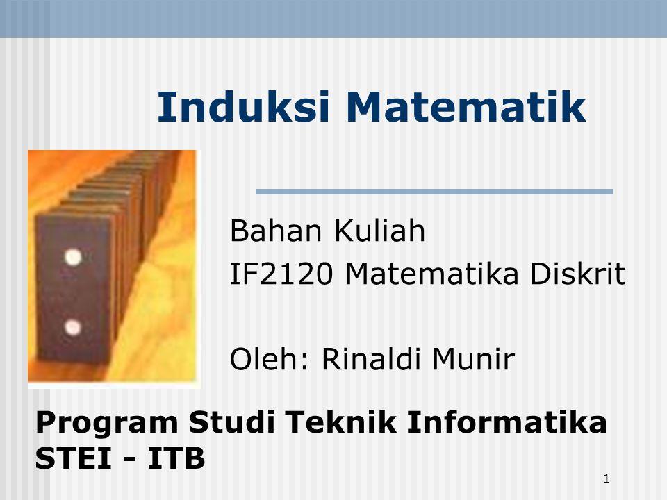 1 Induksi Matematik Bahan Kuliah IF2120 Matematika Diskrit Oleh: Rinaldi Munir Program Studi Teknik Informatika STEI - ITB