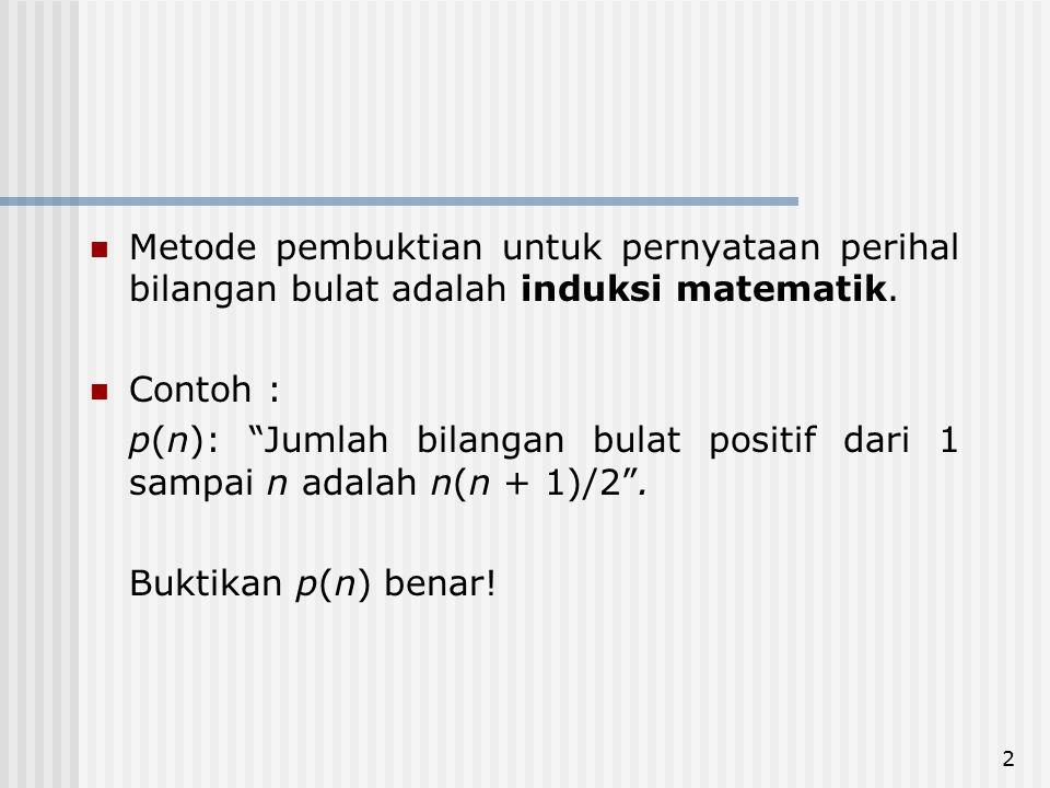 """2 Metode pembuktian untuk pernyataan perihal bilangan bulat adalah induksi matematik. Contoh : p(n): """"Jumlah bilangan bulat positif dari 1 sampai n ad"""