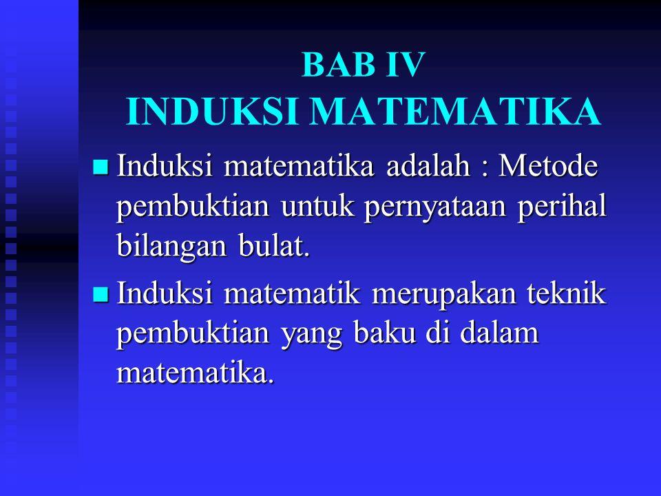 BAB IV INDUKSI MATEMATIKA Induksi matematika adalah : Metode pembuktian untuk pernyataan perihal bilangan bulat.
