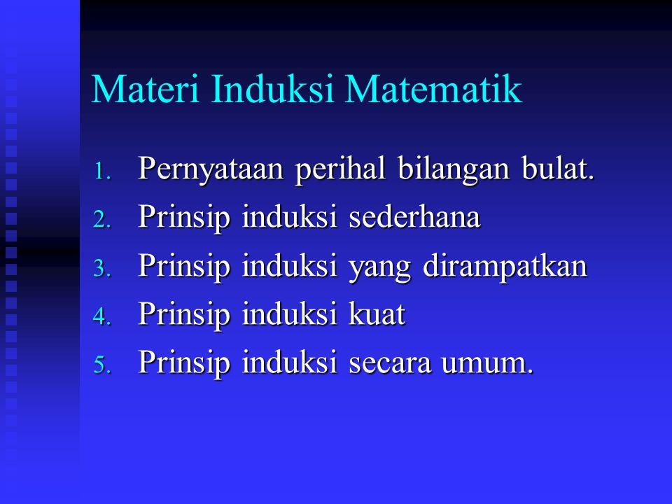 Materi Induksi Matematik 1.Pernyataan perihal bilangan bulat.