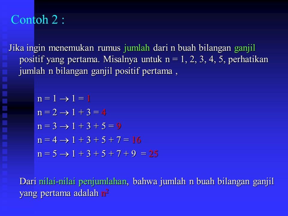 Contoh 2 : Jika ingin menemukan rumus jumlah dari n buah bilangan ganjil positif yang pertama.