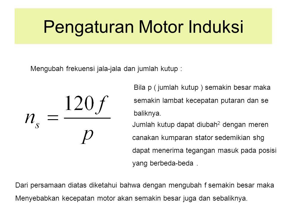 Pengaturan Motor Induksi Mengatur tegangan jala – jala : Besarnya kopel motor induksi sebanding dengan pangkat dua tegangan yang di berikan ( V 1 ) T = k V 2.