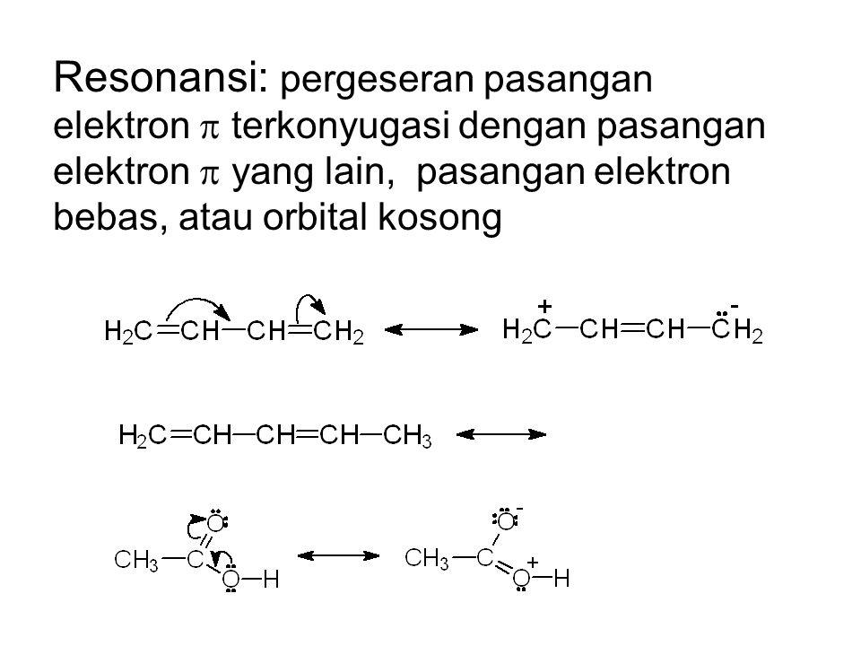 Resonansi: pergeseran pasangan elektron  terkonyugasi dengan pasangan elektron  yang lain, pasangan elektron bebas, atau orbital kosong