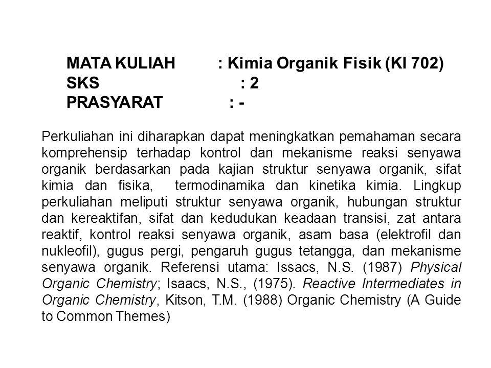 MATA KULIAH : Kimia Organik Fisik (KI 702) SKS : 2 PRASYARAT : - Perkuliahan ini diharapkan dapat meningkatkan pemahaman secara komprehensip terhadap
