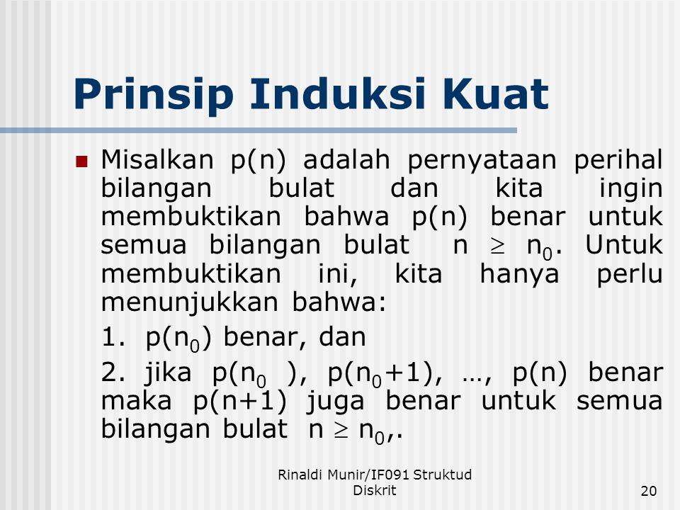 Rinaldi Munir/IF091 Struktud Diskrit20 Prinsip Induksi Kuat Misalkan p(n) adalah pernyataan perihal bilangan bulat dan kita ingin membuktikan bahwa p(