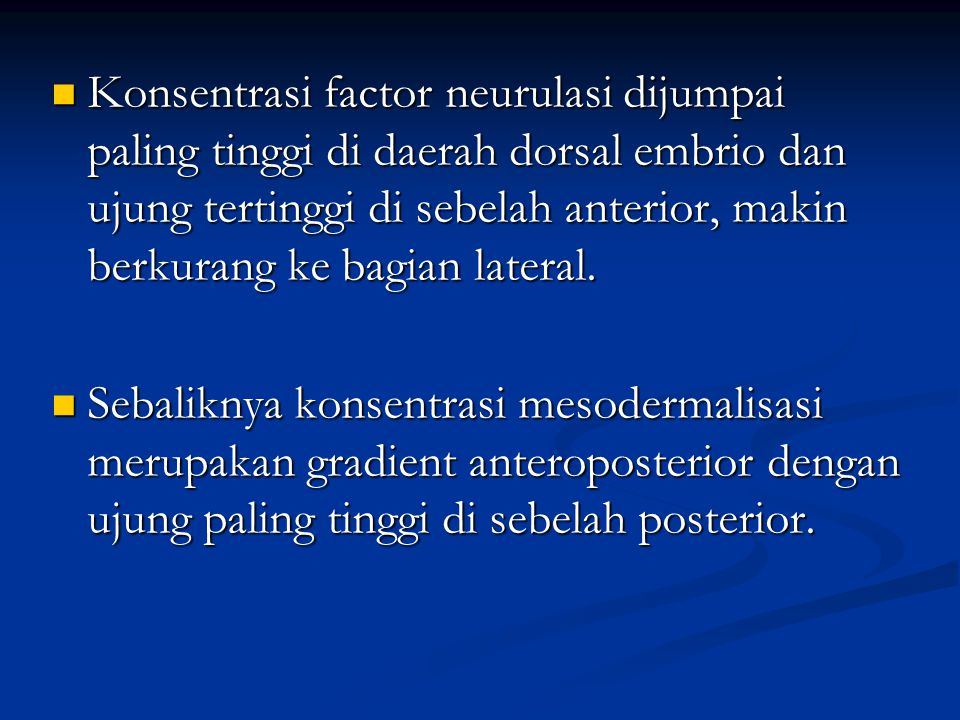 Konsentrasi factor neurulasi dijumpai paling tinggi di daerah dorsal embrio dan ujung tertinggi di sebelah anterior, makin berkurang ke bagian lateral