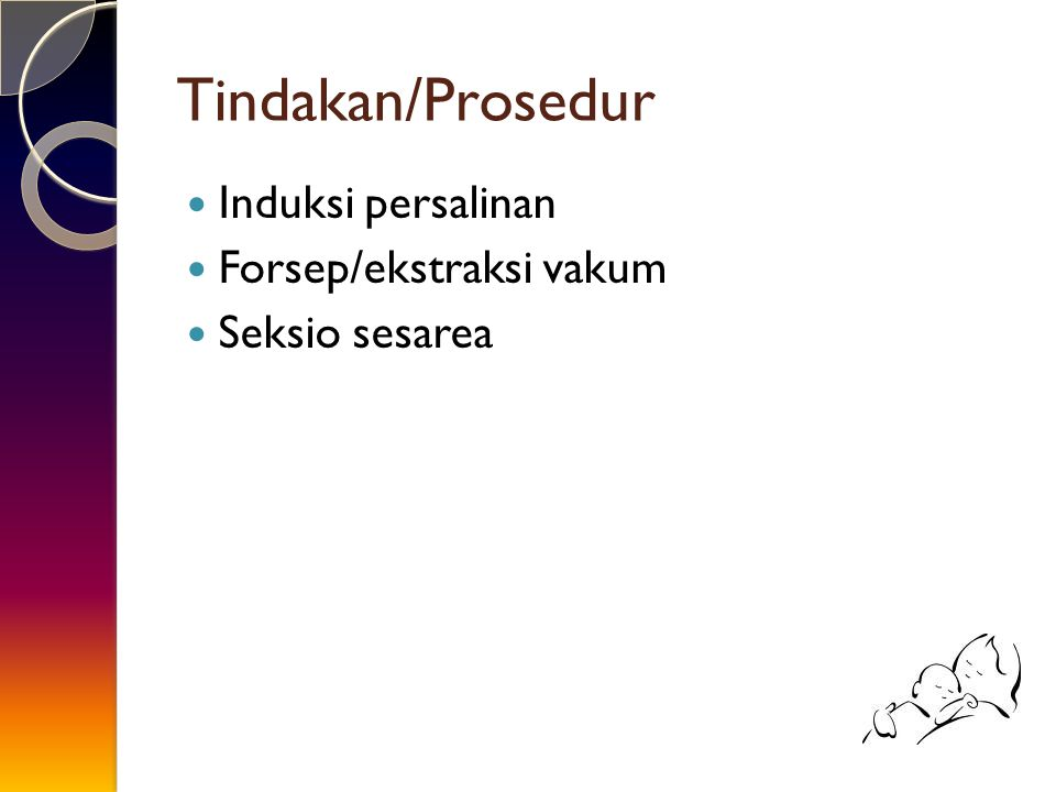 Tindakan/Prosedur Induksi persalinan Forsep/ekstraksi vakum Seksio sesarea