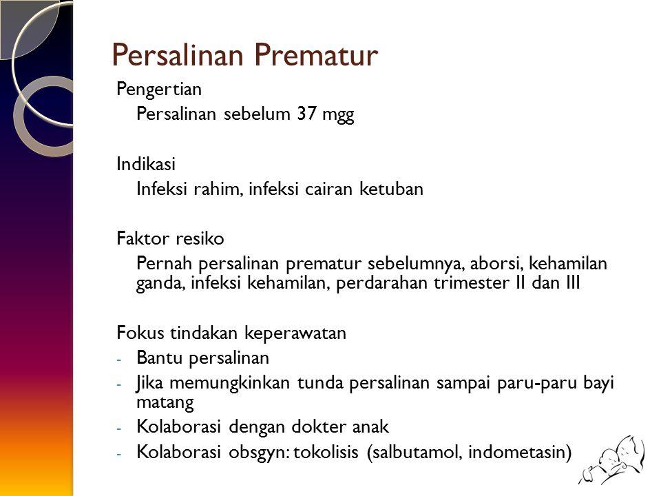 Persalinan Prematur Pengertian Persalinan sebelum 37 mgg Indikasi Infeksi rahim, infeksi cairan ketuban Faktor resiko Pernah persalinan prematur sebel