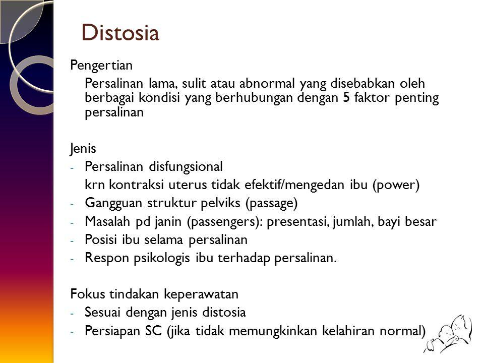 Distosia Pengertian Persalinan lama, sulit atau abnormal yang disebabkan oleh berbagai kondisi yang berhubungan dengan 5 faktor penting persalinan Jen