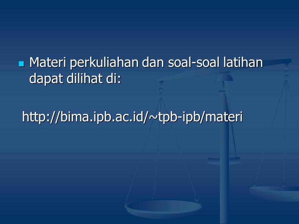 Materi perkuliahan dan soal-soal latihan dapat dilihat di: Materi perkuliahan dan soal-soal latihan dapat dilihat di: http://bima.ipb.ac.id/~tpb-ipb/m