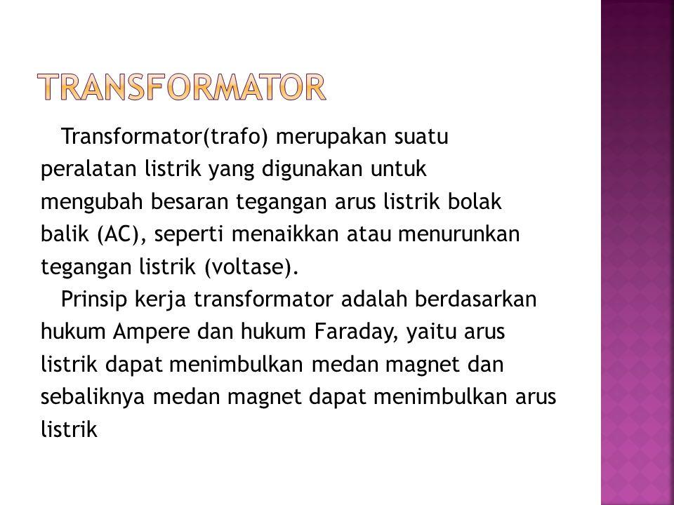 Transformator(trafo) merupakan suatu peralatan listrik yang digunakan untuk mengubah besaran tegangan arus listrik bolak balik (AC), seperti menaikkan