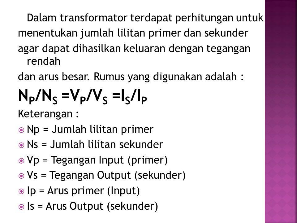 Dalam transformator terdapat perhitungan untuk menentukan jumlah lilitan primer dan sekunder agar dapat dihasilkan keluaran dengan tegangan rendah dan