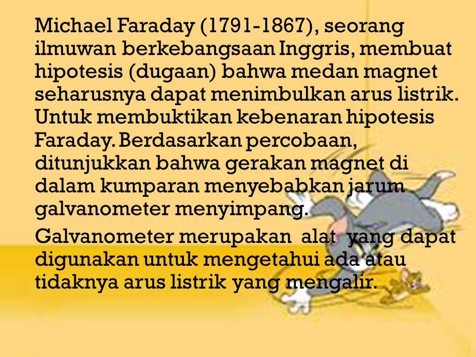 Michael Faraday (1791-1867), seorang ilmuwan berkebangsaan Inggris, membuat hipotesis (dugaan) bahwa medan magnet seharusnya dapat menimbulkan arus li