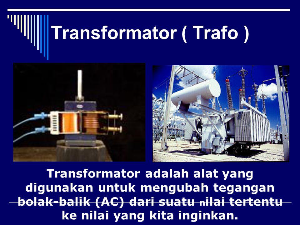 Transformator ( Trafo ) Transformator adalah alat yang digunakan untuk mengubah tegangan bolak-balik (AC) dari suatu n ilai tertentu ke nilai yang kit