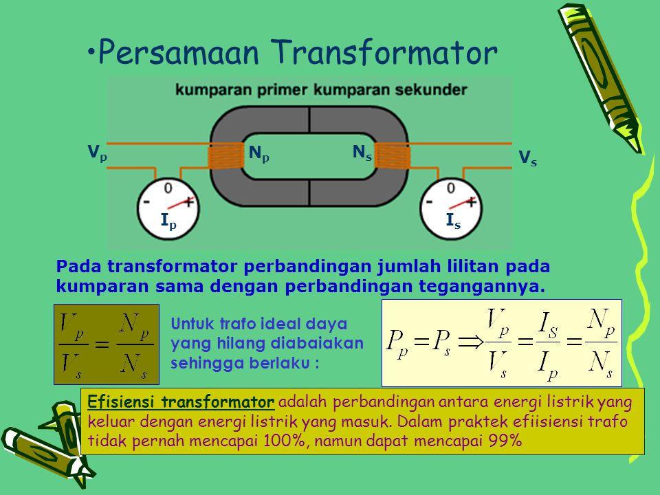 Persamaan Transformator Pada transformator perbandingan jumlah lilitan pada kumparan sama dengan perbandingan tegangannya. Untuk trafo ideal daya yang
