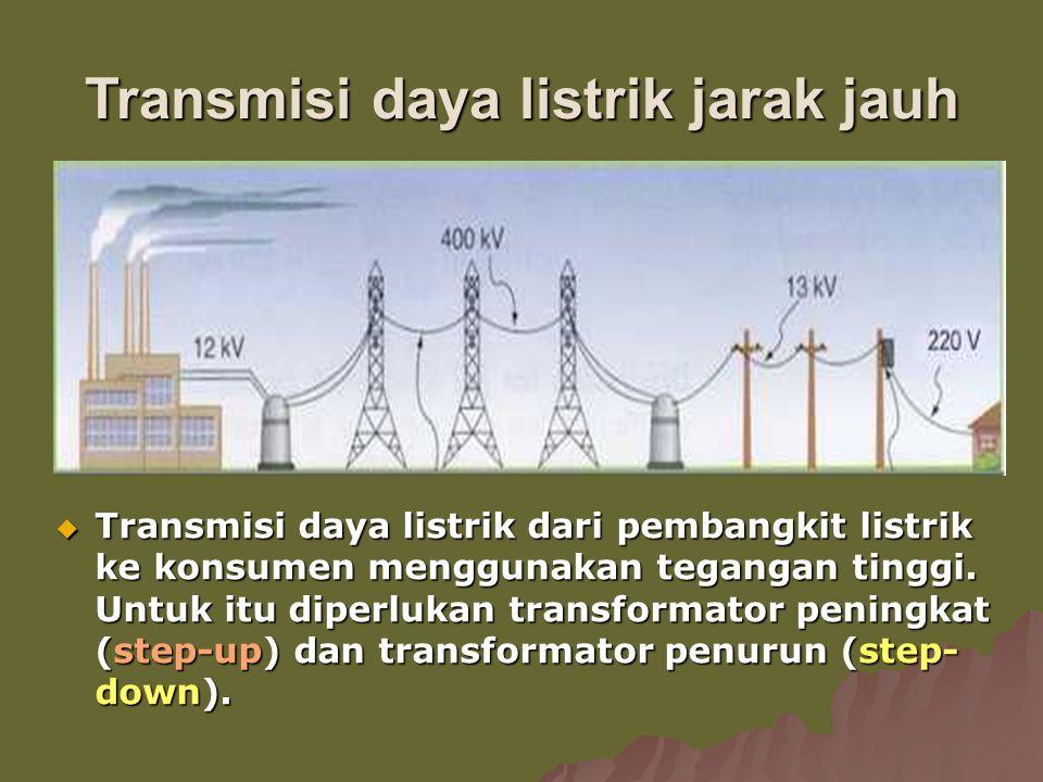 Transmisi daya listrik jarak jauh  Transmisi daya listrik dari pembangkit listrik ke konsumen menggunakan tegangan tinggi. Untuk itu diperlukan trans