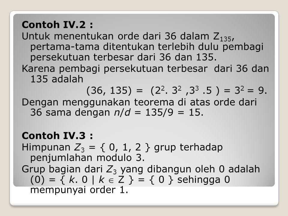 Contoh IV.2 : Untuk menentukan orde dari 36 dalam Z 135, pertama-tama ditentukan terlebih dulu pembagi persekutuan terbesar dari 36 dan 135.