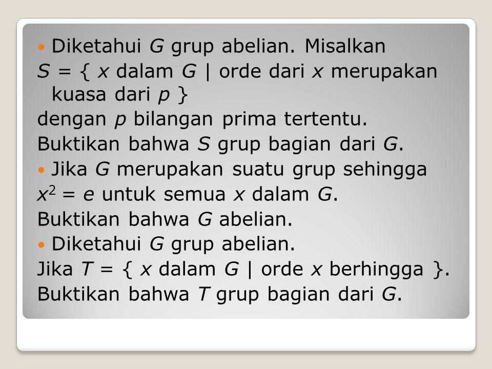Diketahui G grup abelian.