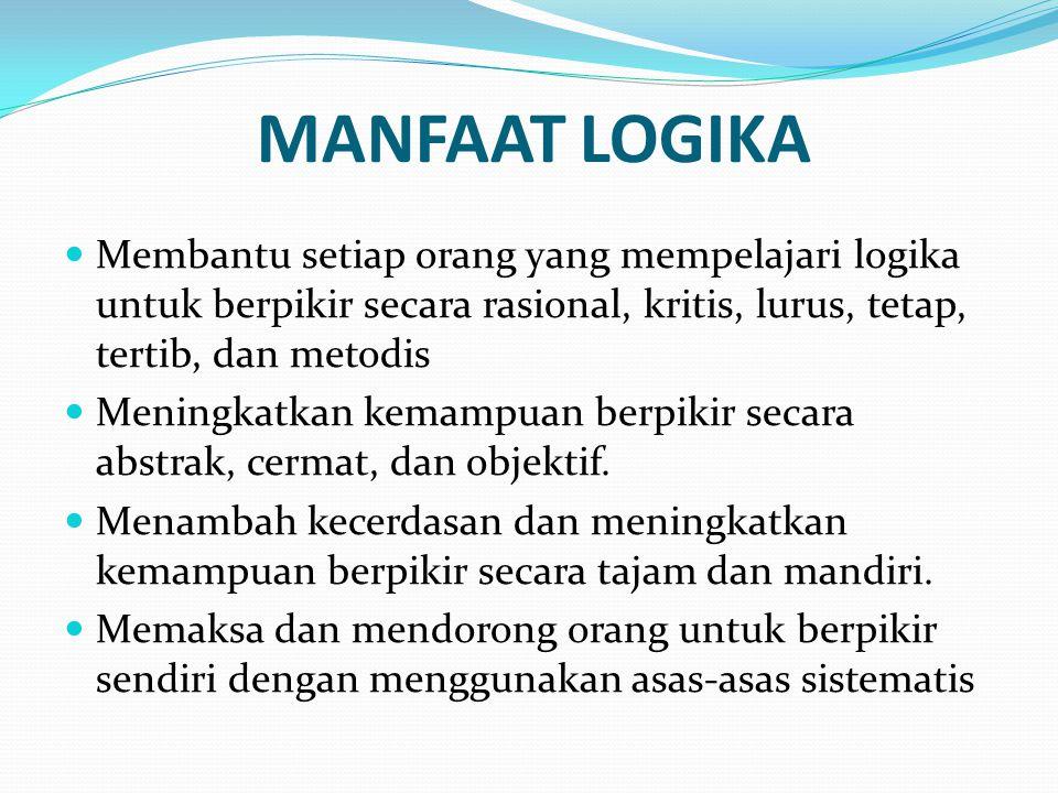 MANFAAT LOGIKA Membantu setiap orang yang mempelajari logika untuk berpikir secara rasional, kritis, lurus, tetap, tertib, dan metodis Meningkatkan ke
