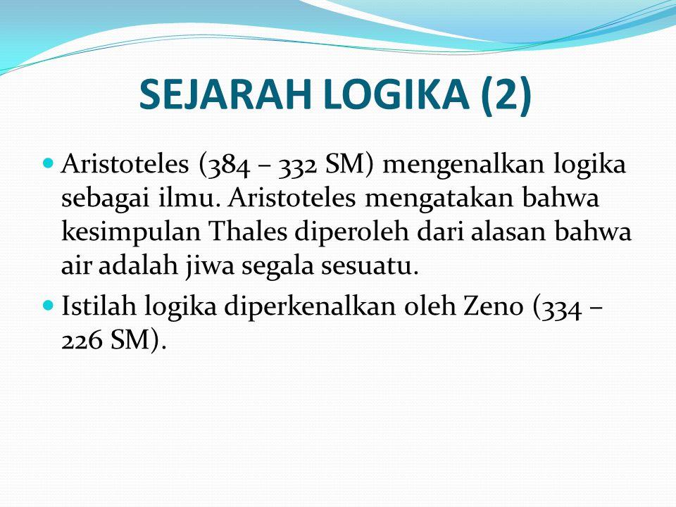 SEJARAH LOGIKA (2) Aristoteles (384 – 332 SM) mengenalkan logika sebagai ilmu. Aristoteles mengatakan bahwa kesimpulan Thales diperoleh dari alasan ba