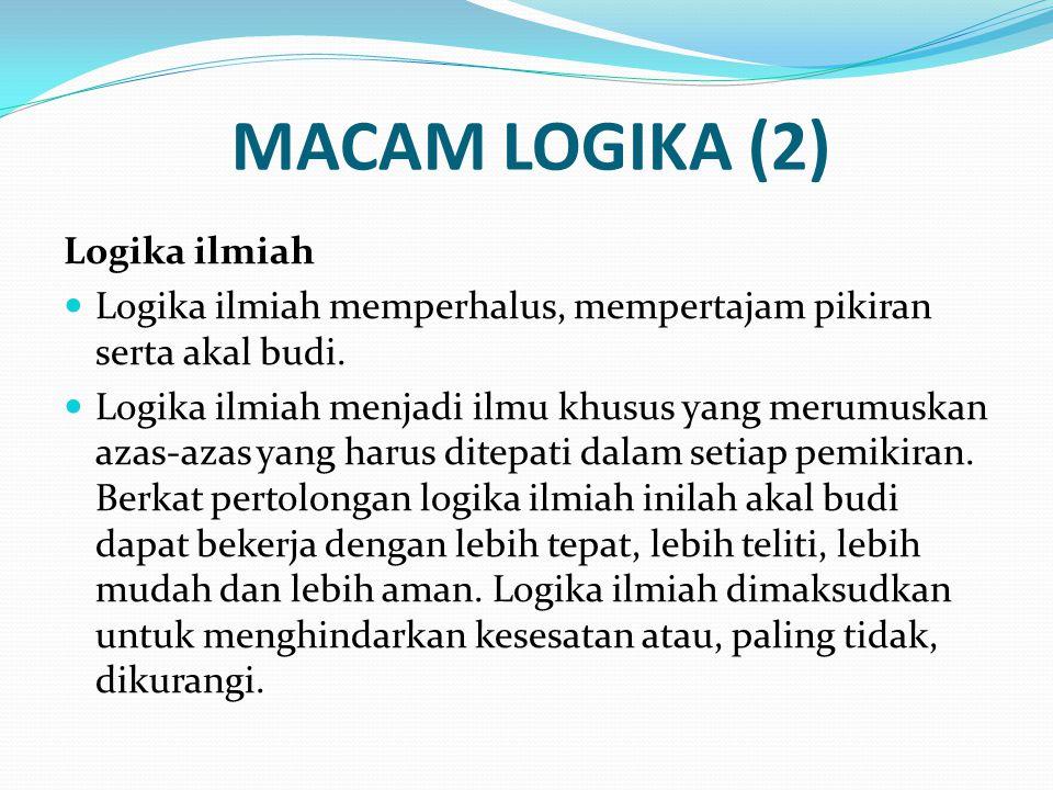 MACAM LOGIKA (2) Logika ilmiah Logika ilmiah memperhalus, mempertajam pikiran serta akal budi. Logika ilmiah menjadi ilmu khusus yang merumuskan azas-