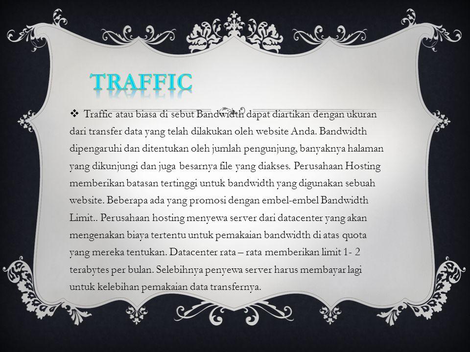  Traffic atau biasa di sebut Bandwidth dapat diartikan dengan ukuran dari transfer data yang telah dilakukan oleh website Anda. Bandwidth dipengaruhi
