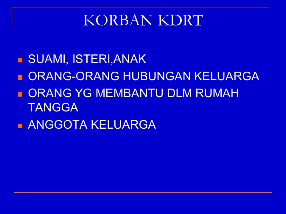KORBAN KEKERASAN DALAM RUMAH TANGGA.UU NO 23 /2004 UU NO 23 THN 2004 TENTANG PENGHAPUSAN KDRT.