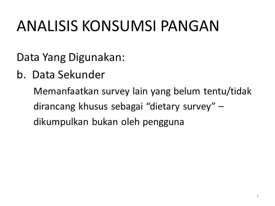 ANALISIS KONSUMSI PANGAN Data Yang Digunakan: b.Data Sekunder Memanfaatkan survey lain yang belum tentu/tidak dirancang khusus sebagai dietary survey – dikumpulkan bukan oleh pengguna 7