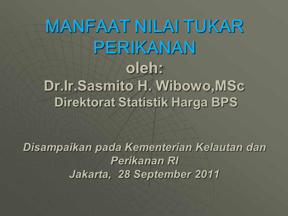 MANFAAT NILAI TUKAR PERIKANAN oleh: Dr.Ir.Sasmito H.