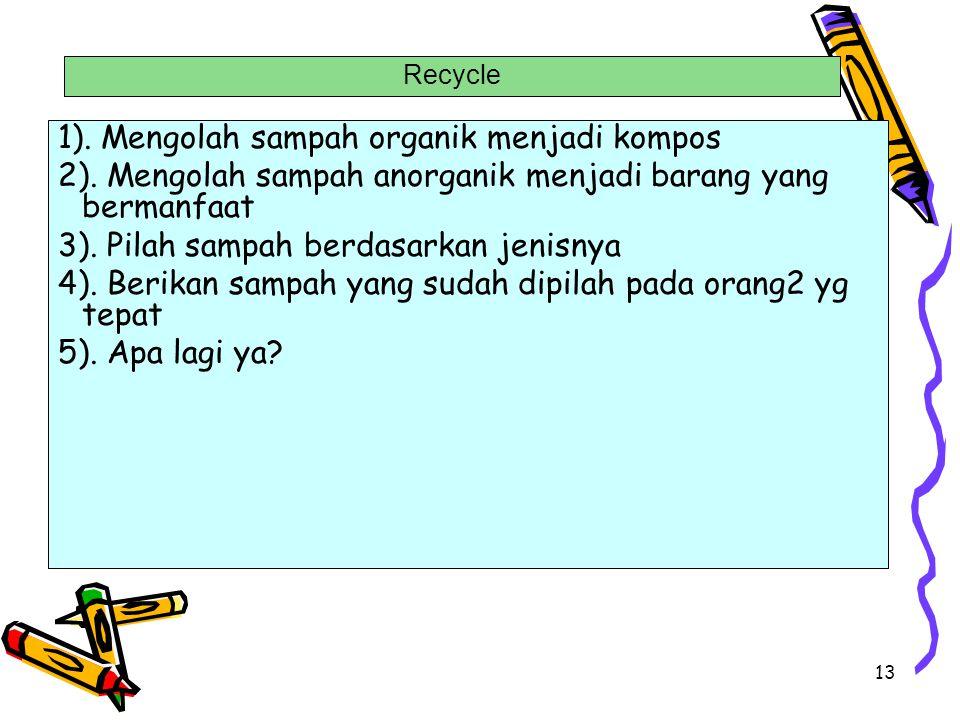 13 1). Mengolah sampah organik menjadi kompos 2). Mengolah sampah anorganik menjadi barang yang bermanfaat 3). Pilah sampah berdasarkan jenisnya 4). B