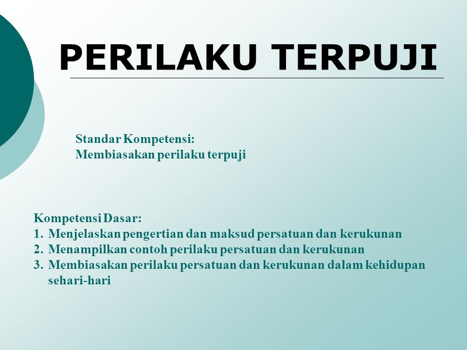 Kompetensi Dasar: 1.Menjelaskan pengertian dan maksud persatuan dan kerukunan 2.Menampilkan contoh perilaku persatuan dan kerukunan 3.Membiasakan peri