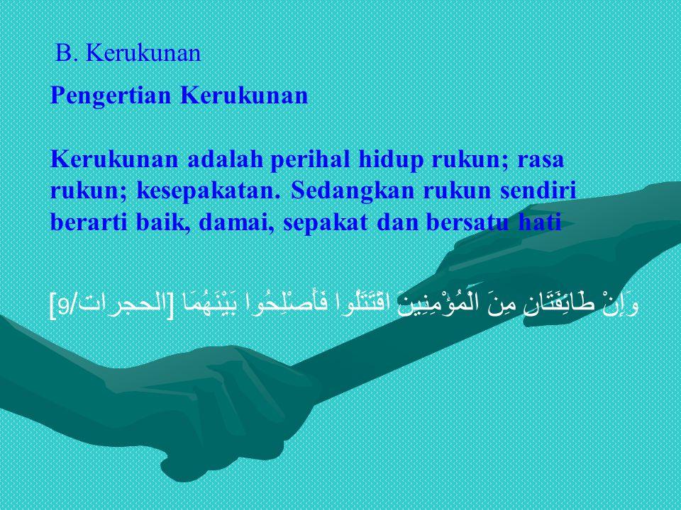 B. Kerukunan Pengertian Kerukunan Kerukunan adalah perihal hidup rukun; rasa rukun; kesepakatan. Sedangkan rukun sendiri berarti baik, damai, sepakat