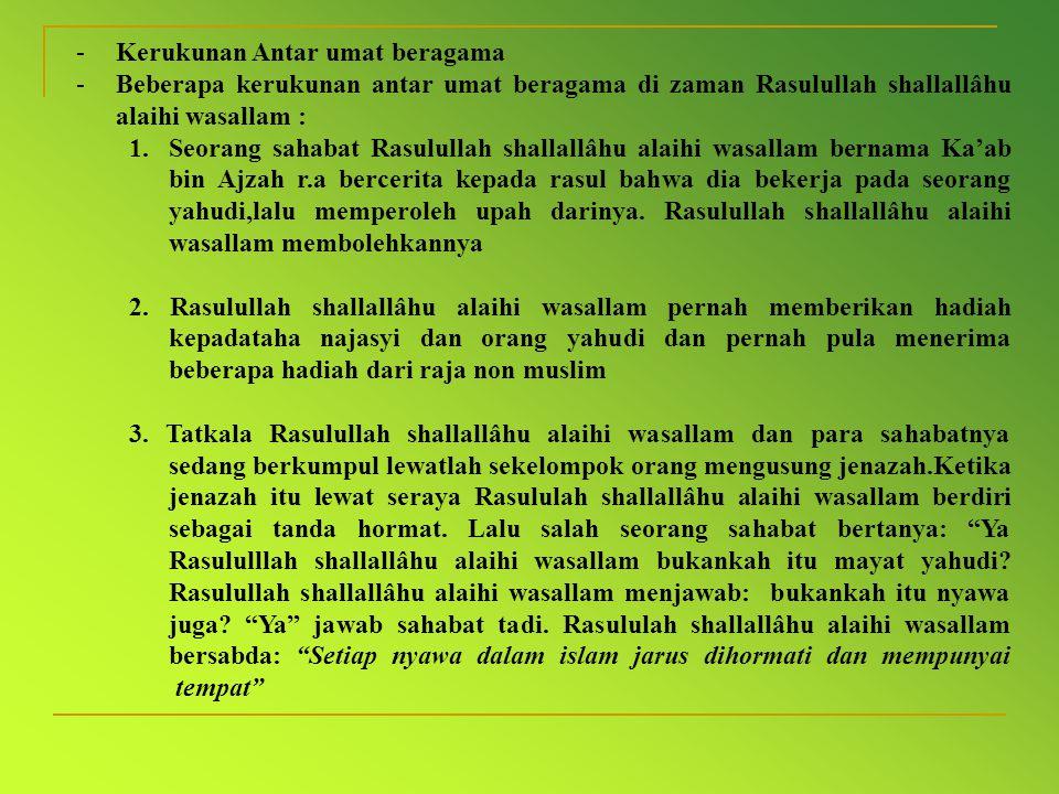 -Kerukunan Antar umat beragama -Beberapa kerukunan antar umat beragama di zaman Rasulullah shallallâhu alaihi wasallam : 1.Seorang sahabat Rasulullah